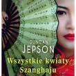Duncan Jepson - Wszystkie kwiaty Shanghaju